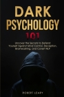 Dark Psychology 101: Uncover the Secrets to Defend Yourself Against Mind Control, Deception, Brainwashing, and Covert NLP. Cover Image