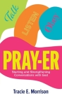 Pray-Er: Talk, Listen, Obey: Starting and Strengthening Conversations with God Cover Image