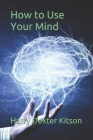 How to Use Your Mind Cover Image