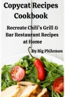 Copycat Recipes Cookbook: Recreate Chili's Grill & Bar Restaurant Recipes at Home Cover Image