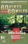 60 Hikes Within 60 Miles: Birmingham: Including Tuscaloosa, Sipsey Wilderness, Talladega National Forest, and Shelby County Cover Image