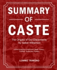 Summary of Caste: The Origins of Our Discontents by Isabel Wilkerson Cover Image