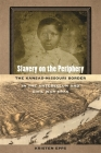 Slavery on the Periphery: The Kansas-Missouri Border in the Antebellum and Civil War Eras (Early American Places) Cover Image