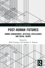 Post-Human Futures: Human Enhancement, Artificial Intelligence and Social Theory Cover Image