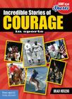 Incredible Stories of Courage in Sports (Count on Me: Sports) Cover Image