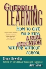 Guerrilla Learning: How to Give Your Kids a Real Education with or Without School Cover Image