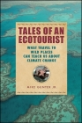 Tales of an Ecotourist: What Travel to Wild Places Can Teach Us about Climate Change (Excelsior Editions) Cover Image