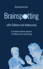 Brainspotting with Children and Adolescents: An attuned treatment approach for effective brain-body healing Cover Image