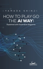 How to Play Go the AI Way!: Explained with illustrative diagrams Cover Image