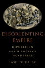 Disorienting Empire: Republican Latin Poetry's Wanderers Cover Image