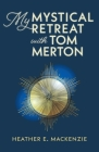 My Mystical Retreat with Tom Merton Cover Image