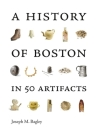 A History of Boston in 50 Artifacts Cover Image