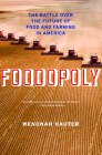 Foodopoly: The Battle Over the Future of Food and Farming in America Cover Image