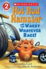 Hot Rod Hamster and the Wacky Whatever Race! (Scholastic Reader, Level 2) Cover Image