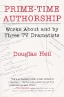 Prime Time Authorship: Works about and by Three TV Dramatists (Television and Popular Culture) Cover Image