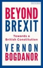 Beyond Brexit: Towards a British Constitution Cover Image