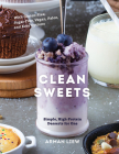 Clean Sweets: Simple, High-Protein Desserts for One Cover Image