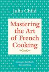 Mastering the Art of French Cooking, Volume 1: A Cookbook Cover Image