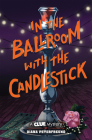 In the Ballroom with the Candlestick: A Clue Mystery, Book Three Cover Image