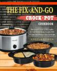 The Fix-And-Go Crock-Pot Cookbook: The Complete Guide of Slow Cooker for Your Family at Any Occasion with 101 Easy and Delicious Crock-Pot Recipes( Po Cover Image
