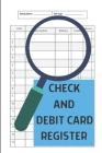 Check And Debit Card Register: Simple Credit And Debit Card Ledger, Easy To Use, Perfect For Tracking Your Expenses, 120 Pages Cover Image