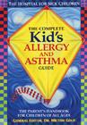 The Complete Kid's Allergy and Asthma Guide: Allergy and Asthma Information for Children of All Ages Cover Image