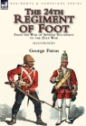 The 24th Regiment of Foot: From the War of Spanish Succession to the Zulu War Cover Image