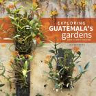 Exploring Guatemala's Gardens from Atlantic to Pacific Cover Image