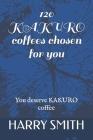 120 KAKURO coffees chosen for you: You deserve KAKURO coffee Cover Image