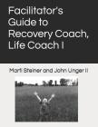 Facilitator's Guide to Recovery Coach, Life Coach I Cover Image
