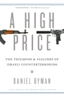 A High Price: The Triumphs and Failures of Israeli Counterterrorism (Saban Center at the Brookings Institution Books) Cover Image
