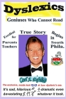 Dyslexics Geniuses Who Cannot Read: A Autobiography adventure of a dyslexic. Cover Image