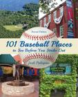 101 Baseball Places to See Before You Strike Out Cover Image