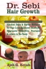 Dr. Sebi Hair Growth: Alkaline Diets & Herbal Medicine for Hair Loss, Baldness, Dandruff, Ringworm, Filliculitis, Psoriasis & others on the Cover Image