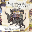 I Can Be Myself When Everyone I Know Is Dead...: The Delightfully Dreadful Art of Kamila Mlynarczyk Cover Image