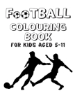 Football Colouring Book For Kids Aged 5-11: Cool Soccer Coloring Pages For Boys.Perfect Idea For a Gift Cover Image