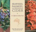 Seaweed, Salmon and Manzanita Cider: A California Indian Feast Cover Image