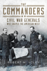 The Commanders: Civil War Generals Who Shaped the American West Cover Image