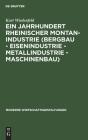 Ein Jahrhundert Rheinischer Montan-Industrie (Bergbau - Eisenindustrie - Metallindustrie - Maschinenbau): 1815-1915 (Moderne Wirtschaftsgestaltungen #4) Cover Image