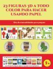 Kits de manualidades para peques (23 Figuras 3D a todo color para hacer usando papel): Un regalo genial para que los niños pasen horas de diversión ha Cover Image