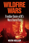Wildfire Wars: Frontline Stories of BC's Worst Forest Fires Cover Image