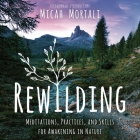 Rewilding Lib/E: Meditations, Practices, and Skills for Awakening in Nature Cover Image