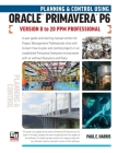 Planning and Control Using Oracle Primavera P6 Versions 8 to 20 PPM Professional Cover Image