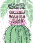 Cactus Coloring Book for Adults: Excellent Green Cactus Coloring Book for Cactus Lovers - Succulents Coloring Book Cover Image