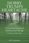Hobby Trumps Heartache: A Long Hard Journey to Manhood and Old Age Cover Image