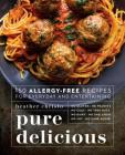 Pure Delicious: 150 Allergy-Free Recipes for Everyday and Entertaining Cover Image