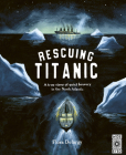 Rescuing Titanic: A true story of quiet bravery in the North Atlantic (Hidden Histories) Cover Image