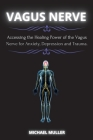 The Vagus Nerve: Accessing the Healing Power of the Vagus Nerve for Anxiety, Depression and Trauma. Cover Image