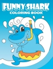 Funny Shark Coloring Book: Kids Coloring Pages with Cute and Cool Sharks and Marine Life, Creative Stress-Relief Activity for Boys and Girls Cover Image