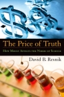 The Price of Truth: How Money Affects the Norms of Science (Practical and Professional Ethics) Cover Image